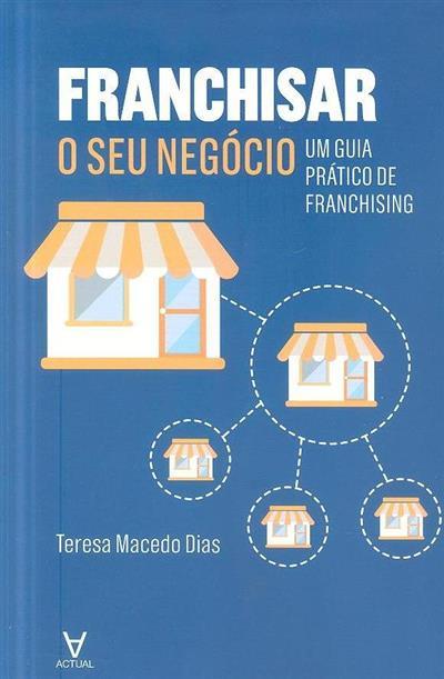 Franchisar o seu negócio (Teresa Macedo Dias)