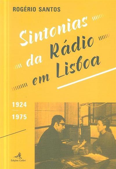 Sintonias da rádio em Lisboa, 1924-1975 (Rogério Santos)