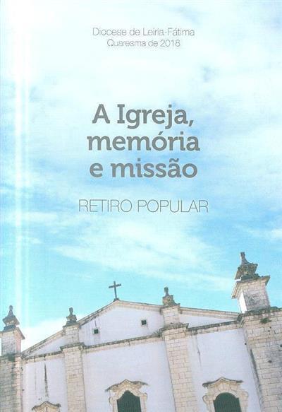 A Igreja, memória e missão (textos António Marto... [et al.])