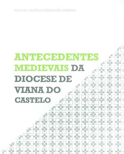 Antecedentes medievais da Diocese de Viana do Castelo (Manuel António Fernandes Moreira)