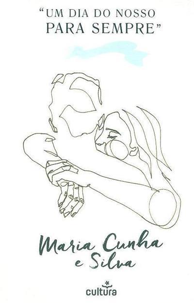 Um dia do nosso para sempre (Maria Cunha e Silva)