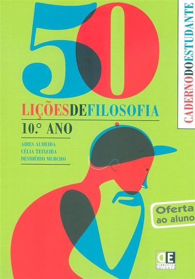 50 lições de filosofia, filosofia 10º ano (Aires Almeida, Célia Teixeira, Desidério Murcho)