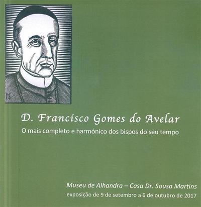 D. Francísco Gomes do Avelar, o mais completo e harmónico dos bispos do seu tempo (coord.  Luís Lyster Franco)