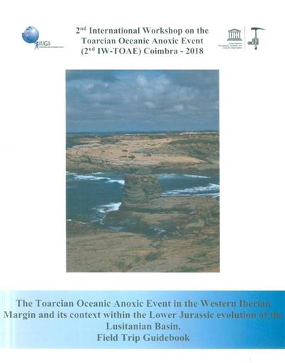 The toarcian oceanic anoxic event in the western iberian margin and its context within the lower jurassic evolution of the lusitanian basin (2nd International Workshop on the Toarcian Oceanic Anoxic Event)
