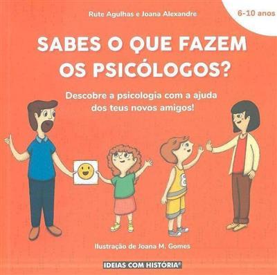 Sabes o que fazem os psicólogos? (Rute Agulhas, Joana Alexandre)