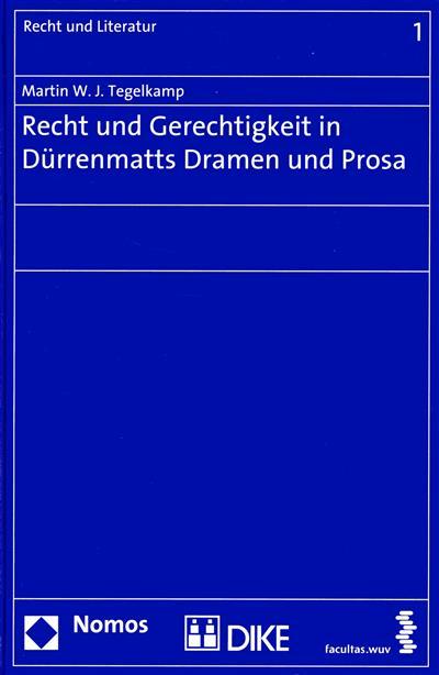 Recht und Gerechtigkeit in Dürrenmatts Dramen und Prosa (Martin W. J. Tegelkamp)