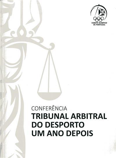 Conferência Tribunal Arbitral do Desporto - Um Ano Depois (org. e coord. Comissão Jurídica do Comité Olímpico de Portugal)