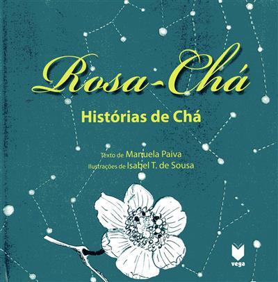 Rosa-chá, histórias de chá (Manuela Paiva)