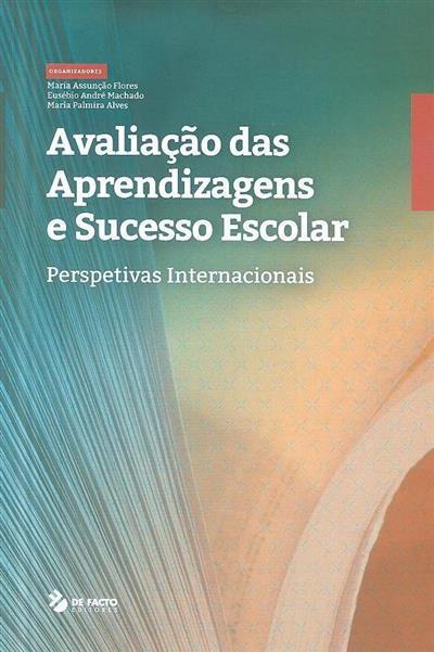 Avaliação das aprendizagens e sucesso escolar (org. Maria Assunção Flores, Eusébio André Machado, Maria Palmira Alves)
