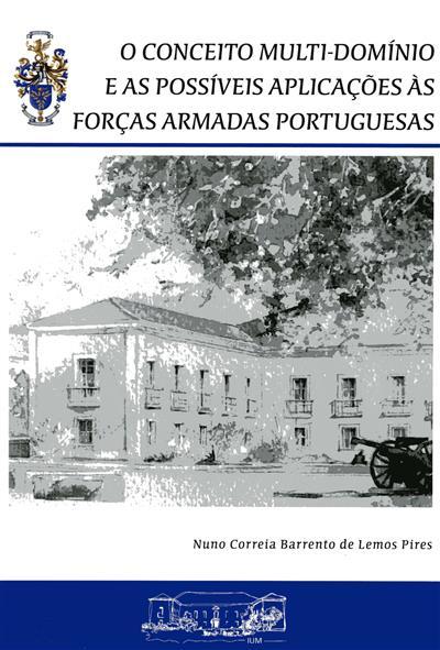 O conceito multi-domínio e as possíveis aplicações às Forças Armadas Portuguesas (Nuno Correia Barrento de Lemos Pires)