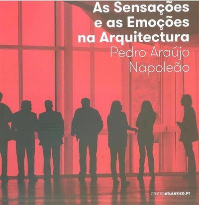 As sensações e as emoções na arquitectura (Pedro Araújo Napoleão)