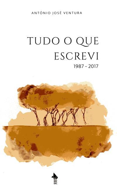 Tudo o que escrevi, 1987-2017 (António José Ventura)
