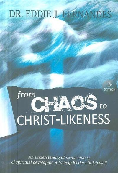 From chaos to Christ-likeness (Eddie J. Fernandes)
