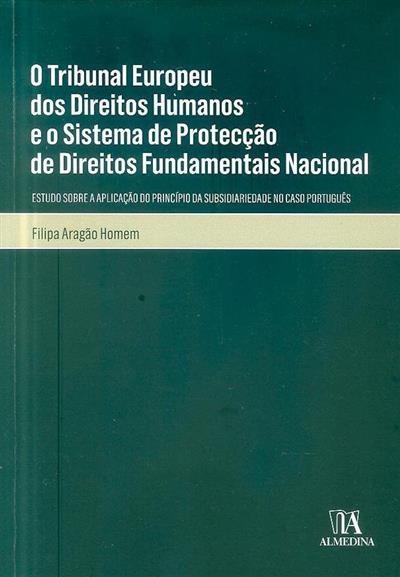 O Tribunal Europeu dos Direitos Humanos e o sistema de protecção de direitos fundamentais nacional (Filipa Aragão Homem)