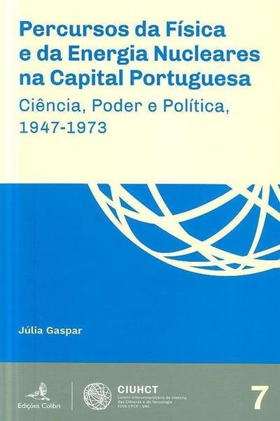 Percursos da física e da energia nucleares na capital portuguesa (Júlia Gaspar)