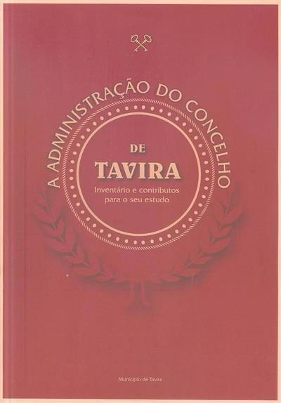 A Administração do Concelho de Tavira (Município de Tavira)
