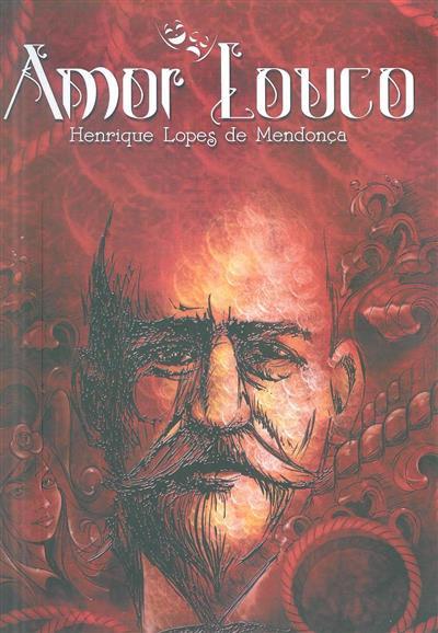 Amor louco de Henrique Lopes de Mendonça (ed. Hélder Martins)