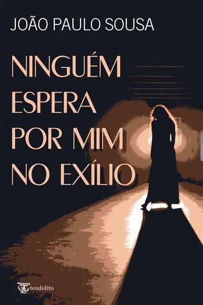 Ninguém espera por mim no exílio (João Paulo Sousa)