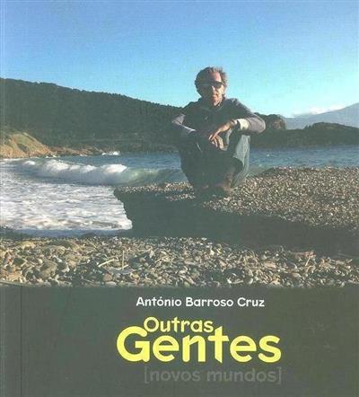 Outras gentes (novos mundos) (texto e fot. António Barroso Cruz)