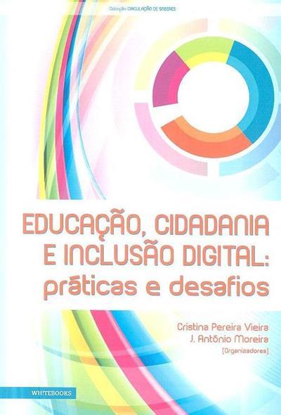 Educação, cidadania e inclusão digital (org. Cristina Pereira Vieira, J. António Moreira)