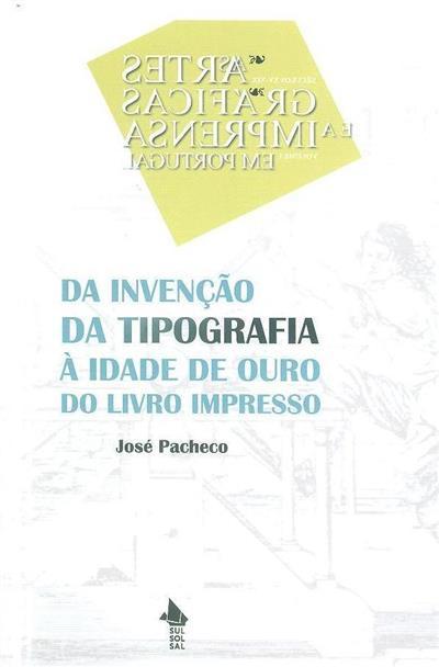 Da invenção da tipografia à idade de ouro do livro impresso (1487-1732) (José Pacheco)