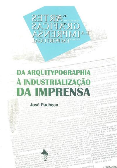 Da arquitypographia à industrialização da imprensa (1732-1850) (José Pacheco)