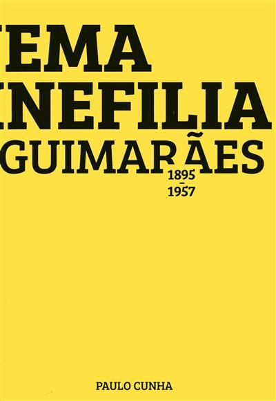Cinema e cinefilia em Guimarães, 1895-1957 (Paulo Cunha)