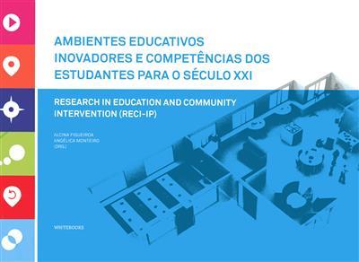 Ambientes educativos inovadores e competências do estudantes para o século XXI (org. Alcina Figueiroa, Angélica Monteiro)