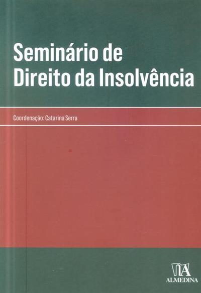 Seminário de Direito da Insolvência (coord. Catarina Serra)