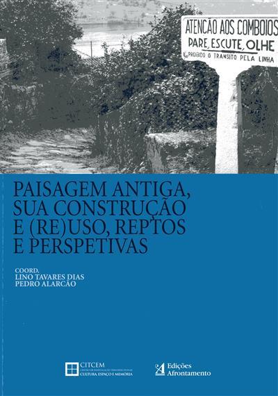 Paisagem antiga, sua construção e (re)uso, reptos e perspetivas (org. Lino Tavares Dias, Pedro Alarcão)