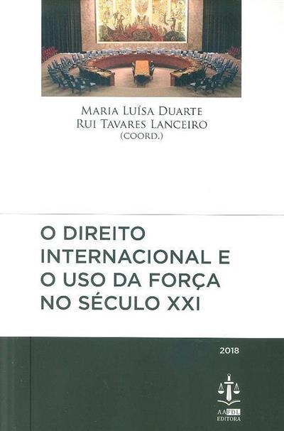O direito internacional e o uso da força no século XXI (org. Maria Luísa Duarte, Rui Tavares Lanceiro)
