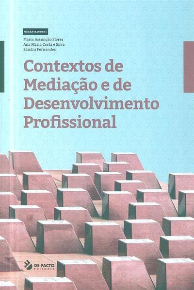 Contextos de mediação e de desenvolvimento profissional (org. Maria Assunção Flores, Ana Maria Costa e Silva, Sandra Fernandes)