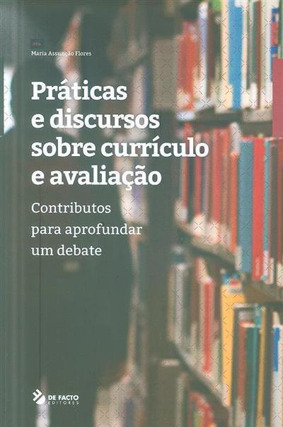 Práticas e discursos sobre currículo e avaliação (org. Maria Assunção Flores)