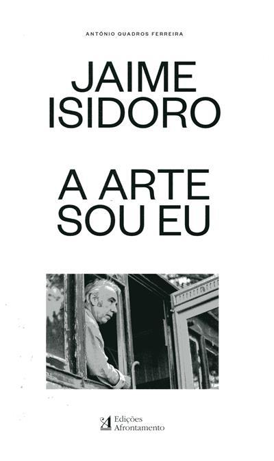 Jaime Isidoro, a arte sou eu (António Quadros Ferreira)