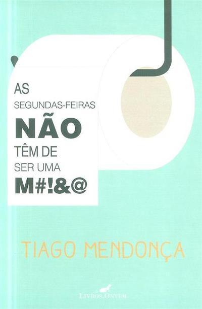 As segundas-feiras não têm de ser uma M!&@ (Tiago Mendonça)