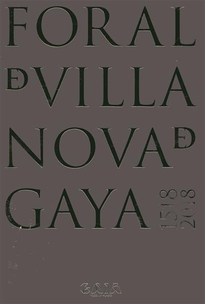 O foral manuelino de Vila Nova de Gaya, 1518-2018 (Eduardo Vitor Rodrigues... [et al.])