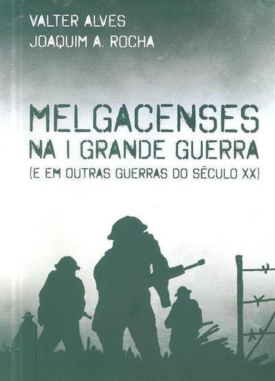 Melgacenses na I Grande Guerra, (e em outras guerras do século XX) (Valter Alves, Joaquim A. Rocha)