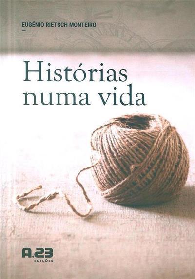 Histórias numa vida (Eugénio Rietsch Monteiro)