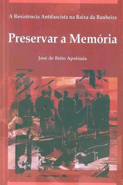Preservar a memória (José de Brito Apolónia)