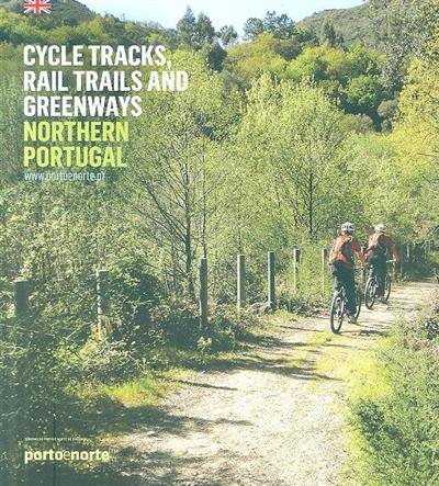 Cycle tracks, rail trails and greenways, Northern Portugal (coord. Isabel Ferreira de Castro)