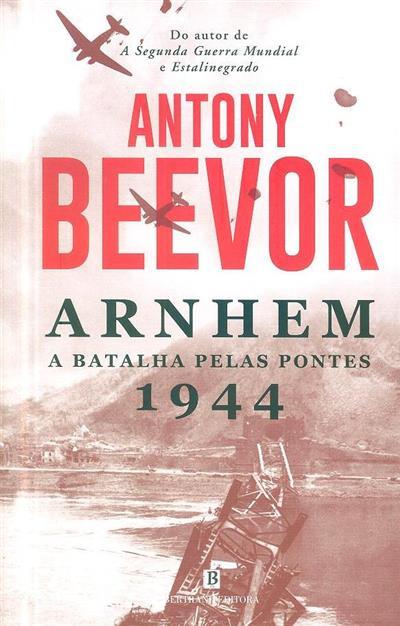 Arnhem, a batalha pelas pontes, 1944 (Antony Beevor)