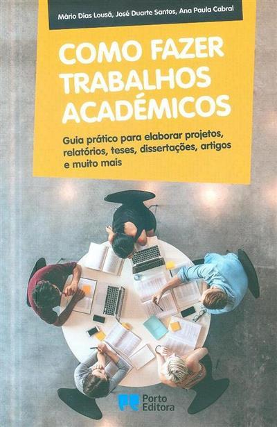 Como fazer trabalhos académicos (Mário Dias Lousã, José Duarte Santos, Ana Paula Cabral)