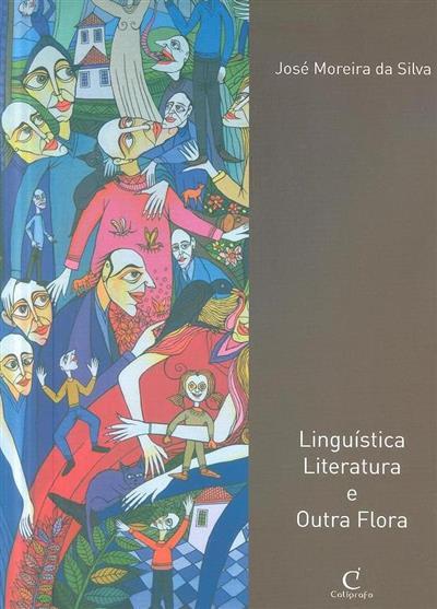 Linguística, literatura e outra flora (José Moreira da Silva)