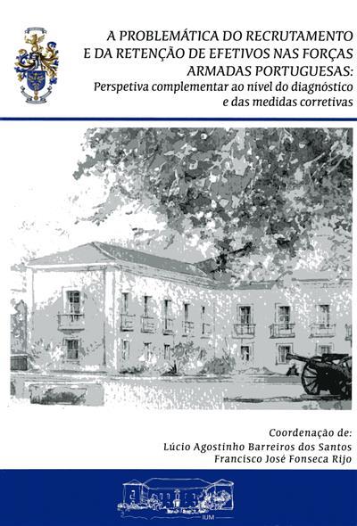 A problemática do recrutamento e da retenção de efetivos nas Forças Armadas Portuguesas (coord. Lúcio Agostinho Barreiros dos Santos, Francisco José Fonseca Rijo)