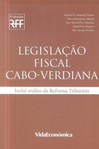 Legislação fiscal Cabo-Verdiana ([compil.] Rogério M. Fernandes Ferreira... [et al.])