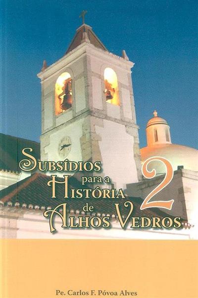 Subsídios para a história de Alhos Vedros 2 (Carlos F. Póvoa Alves)