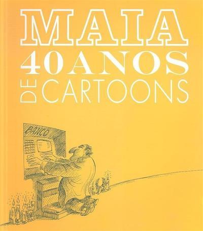 Maia, 40 anos de cartoons (António Maia)