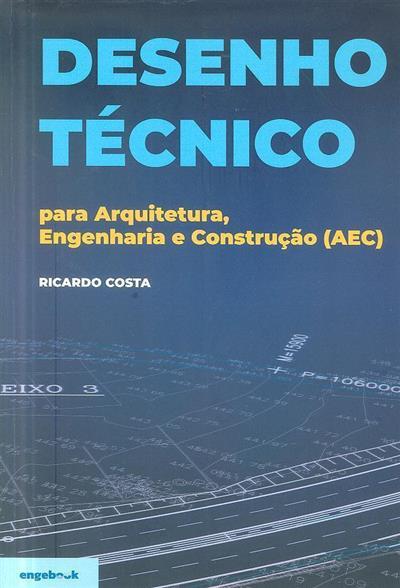 Desenho técnico para arquitetura, engenharia e construção (AEC) (Ricardo Costa)