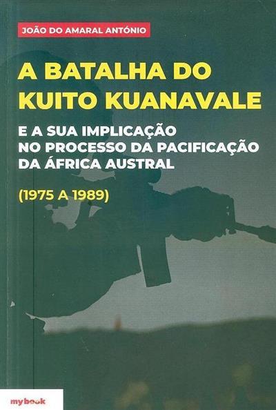 A batalha do kuito kuanavale e a sua implicação no processo da pacificação da África Austral (1975 a 1989) (João do Amaral António)