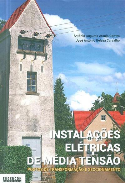 Instalações elétricas de média tensão (António Augusto Araújo Gomes, José António Beleza Carvalho)
